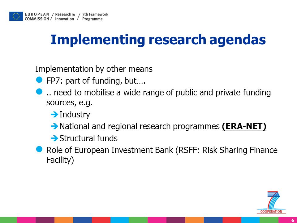 6 Implementation by other means l FP7: part of funding, but….