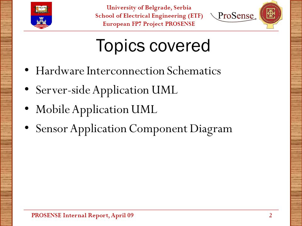 University of Belgrade, Serbia School of Electrical Engineering (ETF) European FP7 Project PROSENSE Topics covered Hardware Interconnection Schematics