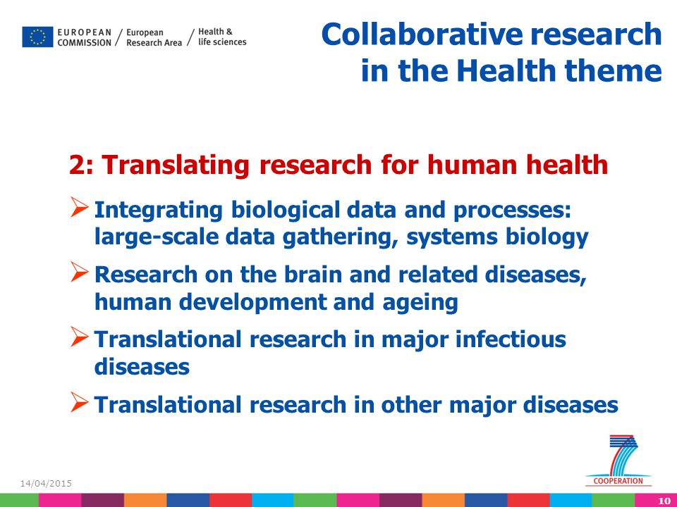 10 14/04/2015 Collaborative research in the Health theme 2: Translating research for human health  Integrating biological data and processes: large-s