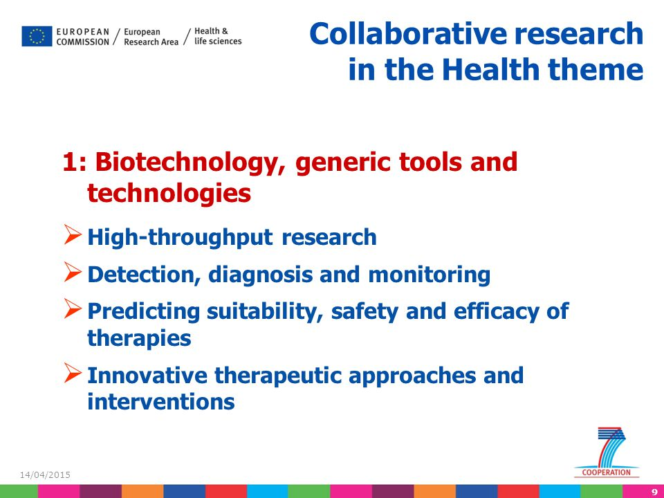 9 14/04/2015 Collaborative research in the Health theme 1: Biotechnology, generic tools and technologies  High-throughput research  Detection, diagn