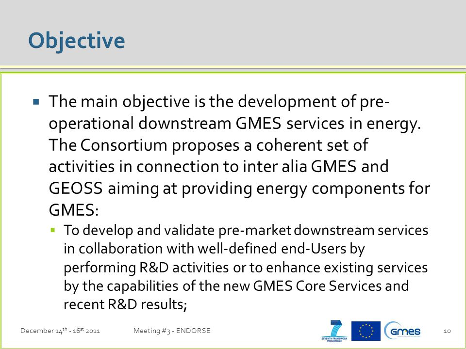  The main objective is the development of pre- operational downstream GMES services in energy.