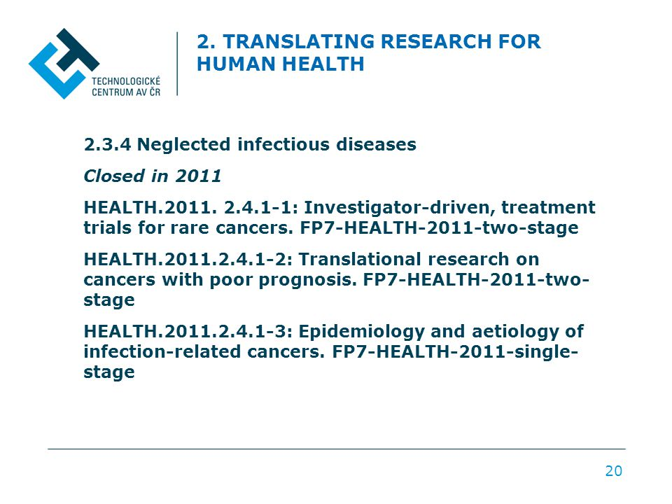 2. TRANSLATING RESEARCH FOR HUMAN HEALTH 2.3.4 Neglected infectious diseases Closed in 2011 HEALTH.2011. 2.4.1-1: Investigator-driven, treatment trial
