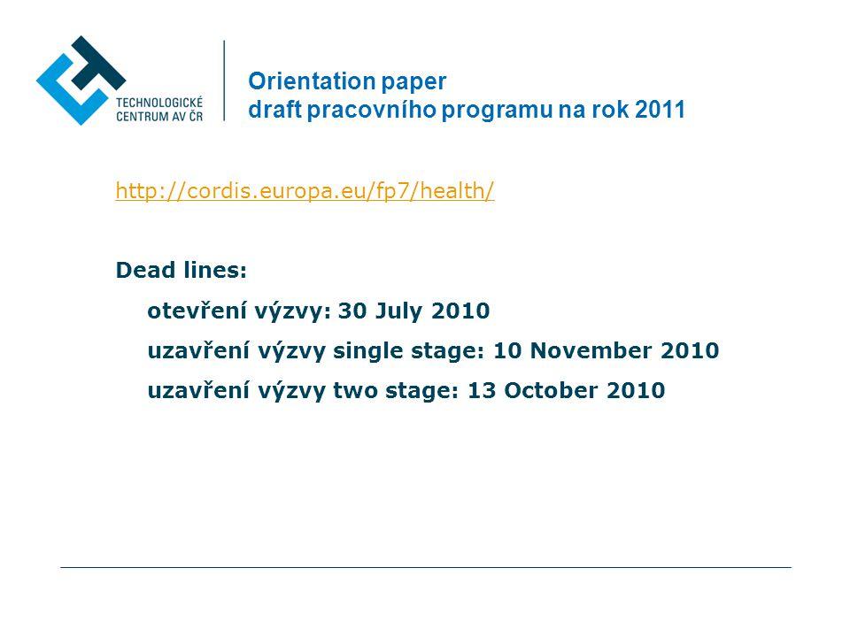 Orientation paper draft pracovního programu na rok 2011 http://cordis.europa.eu/fp7/health/ Dead lines: otevření výzvy: 30 July 2010 uzavření výzvy single stage: 10 November 2010 uzavření výzvy two stage: 13 October 2010
