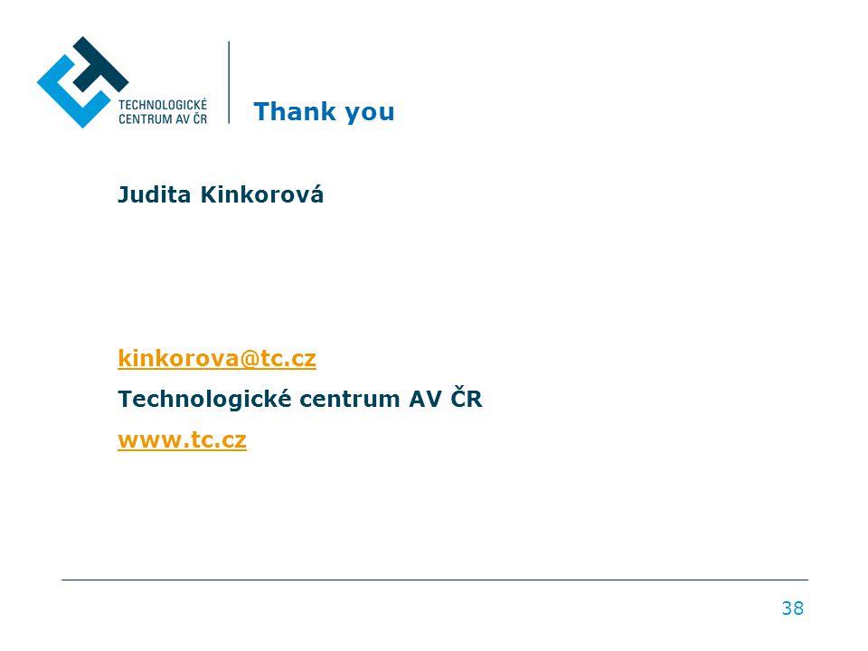 Thank you Judita Kinkorová kinkorova@tc.cz Technologické centrum AV ČR www.tc.cz 38