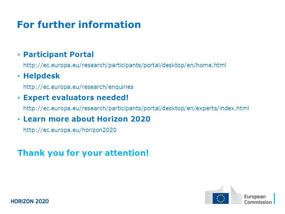 For further information Participant Portal http://ec.europa.eu/research/participants/portal/desktop/en/home.html Helpdesk http://ec.europa.eu/research