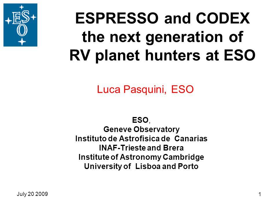 July 20 2009 1 ESPRESSO and CODEX the next generation of RV planet hunters at ESO ESO, Geneve Observatory Instituto de Astrofisica de Canarias INAF-Tr