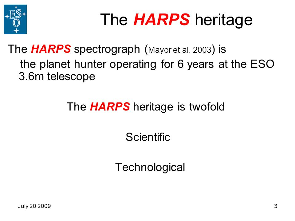 July 20 20093 The HARPS heritage The HARPS spectrograph ( Mayor et al.