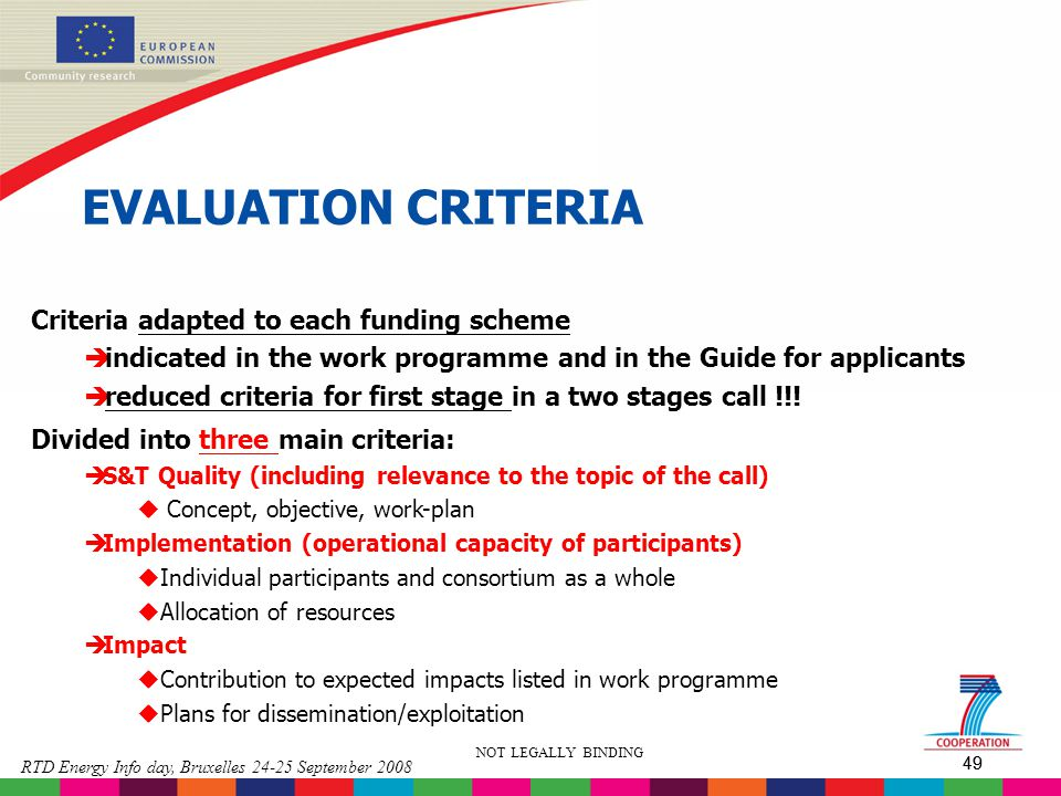 49 RTD Energy Info day, Bruxelles 24-25 September 2008 49 NOT LEGALLY BINDING EVALUATION CRITERIA Criteria adapted to each funding scheme è indicated