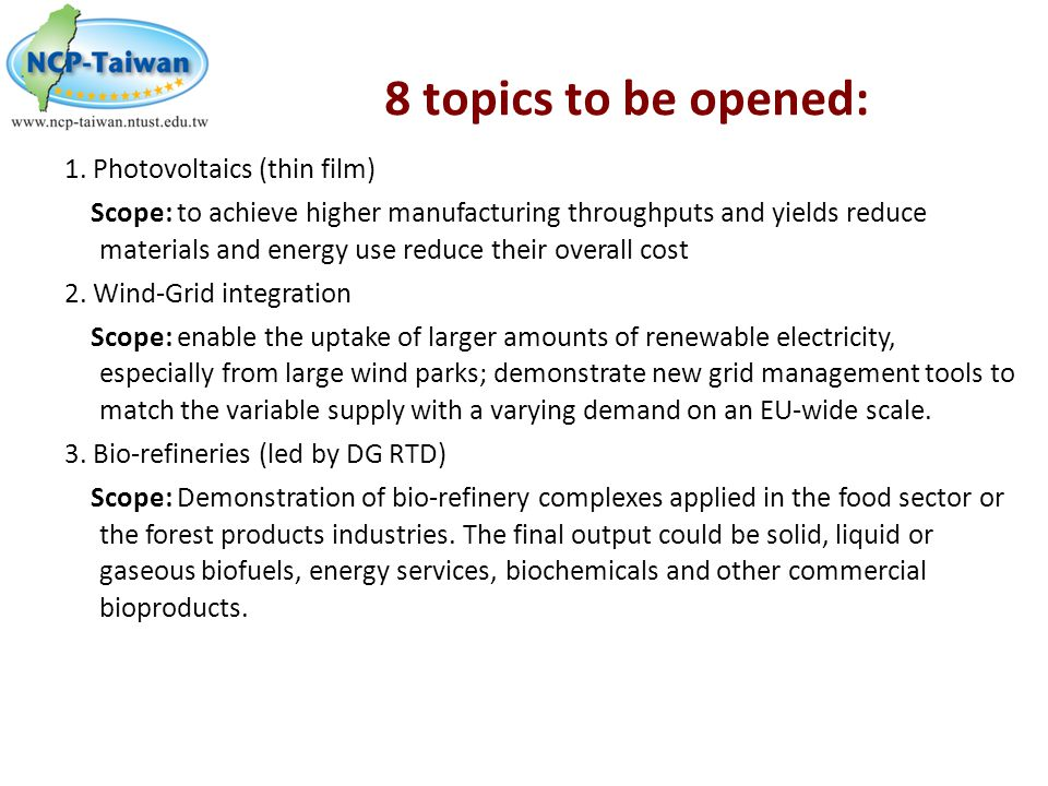 8 topics to be opened: 1. Photovoltaics (thin film) Scope: to achieve higher manufacturing throughputs and yields reduce materials and energy use redu