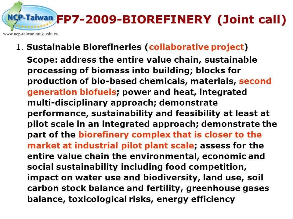 1. Sustainable Biorefineries (collaborative project) Scope: address the entire value chain, sustainable processing of biomass into building; blocks fo