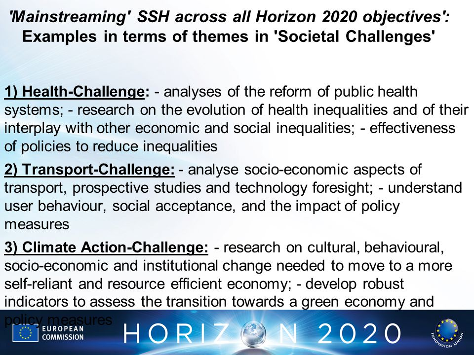 'Mainstreaming' SSH across all Horizon 2020 objectives': Examples in terms of themes in 'Societal Challenges' 1) Health-Challenge: - analyses of the r
