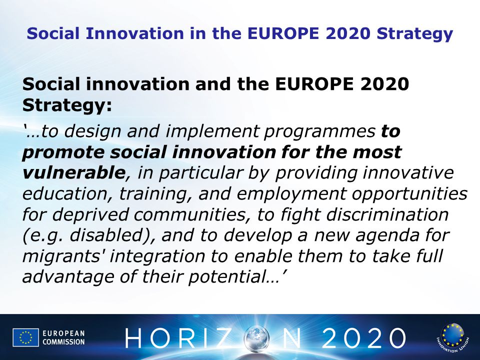 Social Innovation in the EUROPE 2020 Strategy Social innovation and the EUROPE 2020 Strategy: '…to design and implement programmes to promote social i
