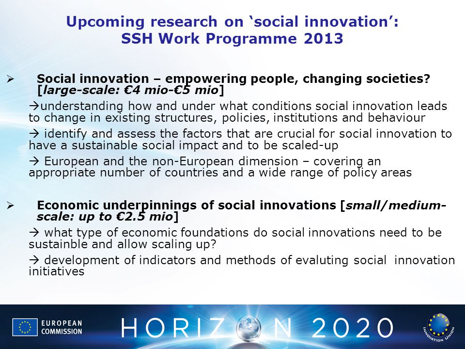  Social innovation – empowering people, changing societies? [large-scale: €4 mio-€5 mio]  understanding how and under what conditions social innovat