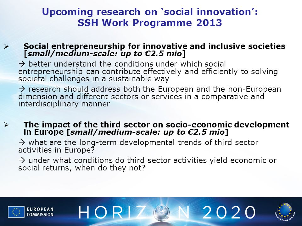  Social entrepreneurship for innovative and inclusive societies [small/medium-scale: up to €2.5 mio]  better understand the conditions under which s