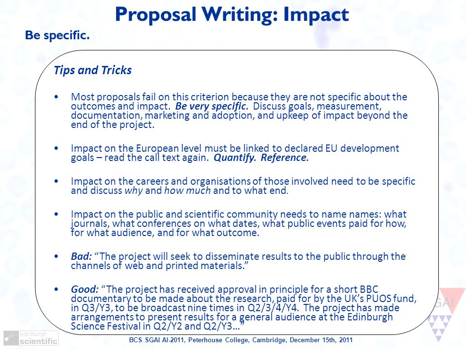 BCS SGAI AI-2011, Peterhouse College, Cambridge, December 15th, 2011 Proposal Writing: Impact Be specific.