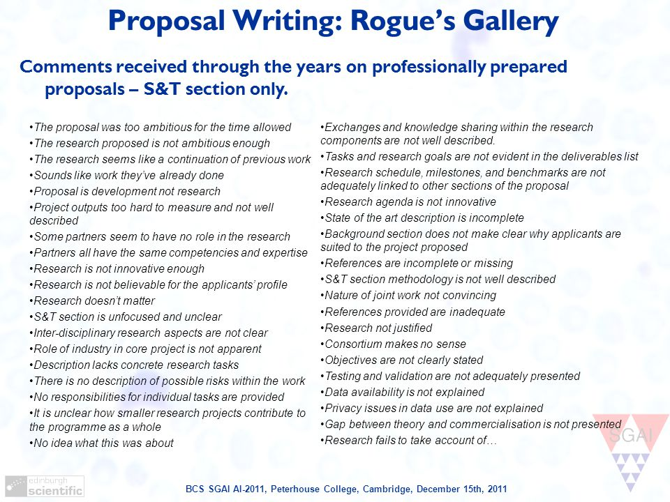 BCS SGAI AI-2011, Peterhouse College, Cambridge, December 15th, 2011 Proposal Writing: Rogue's Gallery Comments received through the years on professionally prepared proposals – S&T section only.