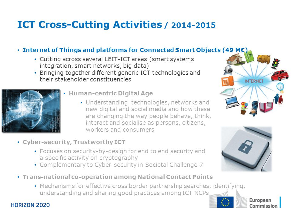 ICT Cross-Cutting Activities / 2014-2015 Internet of Things and platforms for Connected Smart Objects (49 M€) Cutting across several LEIT-ICT areas (s