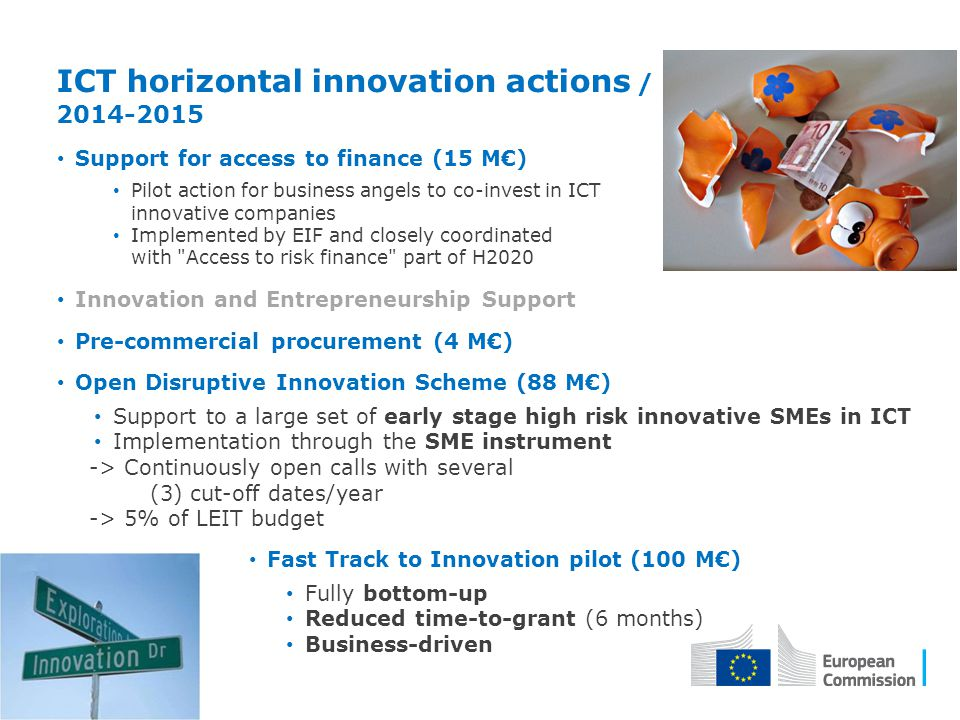 ICT horizontal innovation actions / 2014-2015 Support for access to finance (15 M€) Pilot action for business angels to co-invest in ICT innovative co
