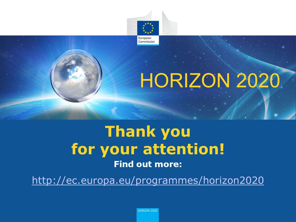 HORIZON 2020 Thank you for your attention! Find out more: http://ec.europa.eu/programmes/horizon2020