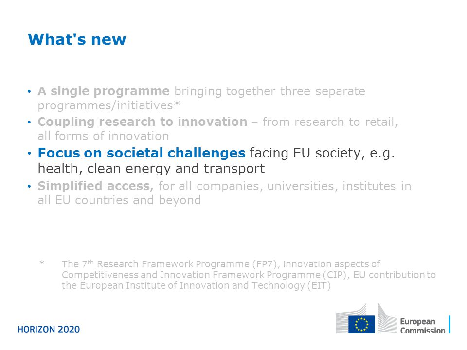 * The 7 th Research Framework Programme (FP7), innovation aspects of Competitiveness and Innovation Framework Programme (CIP), EU contribution to the