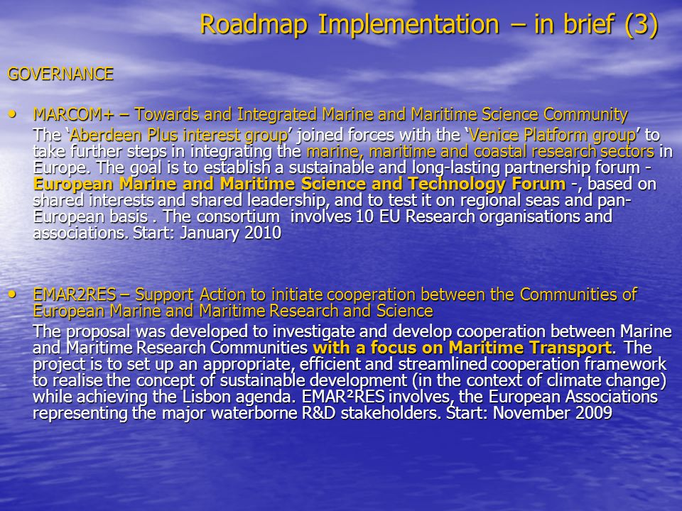 Roadmap Implementation – in brief (3) GOVERNANCE MARCOM+ – Towards and Integrated Marine and Maritime Science Community MARCOM+ – Towards and Integrat