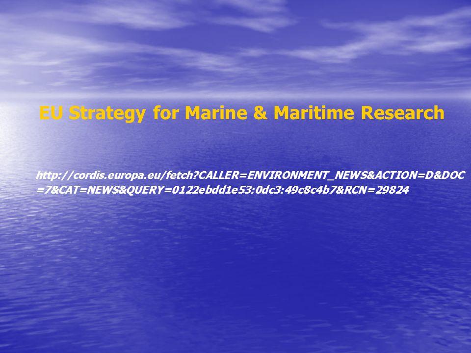 EU Strategy for Marine & Maritime Research http://cordis.europa.eu/fetch?CALLER=ENVIRONMENT_NEWS&ACTION=D&DOC =7&CAT=NEWS&QUERY=0122ebdd1e53:0dc3:49c8