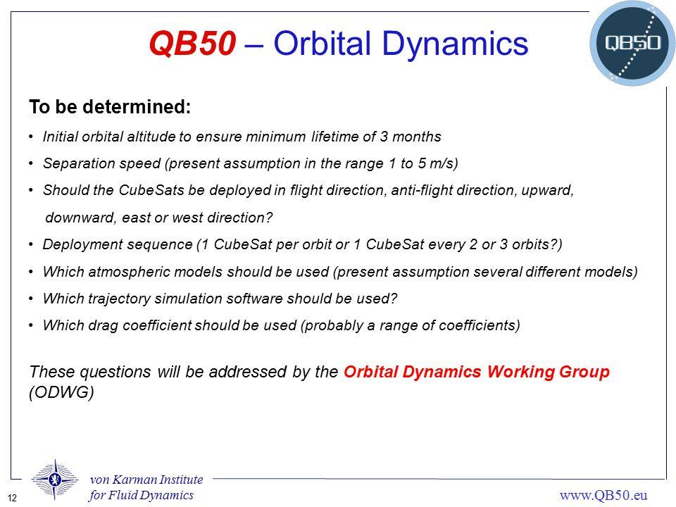 von Karman Institute for Fluid Dynamics 12 www.QB50.eu To be determined: Initial orbital altitude to ensure minimum lifetime of 3 months Separation sp