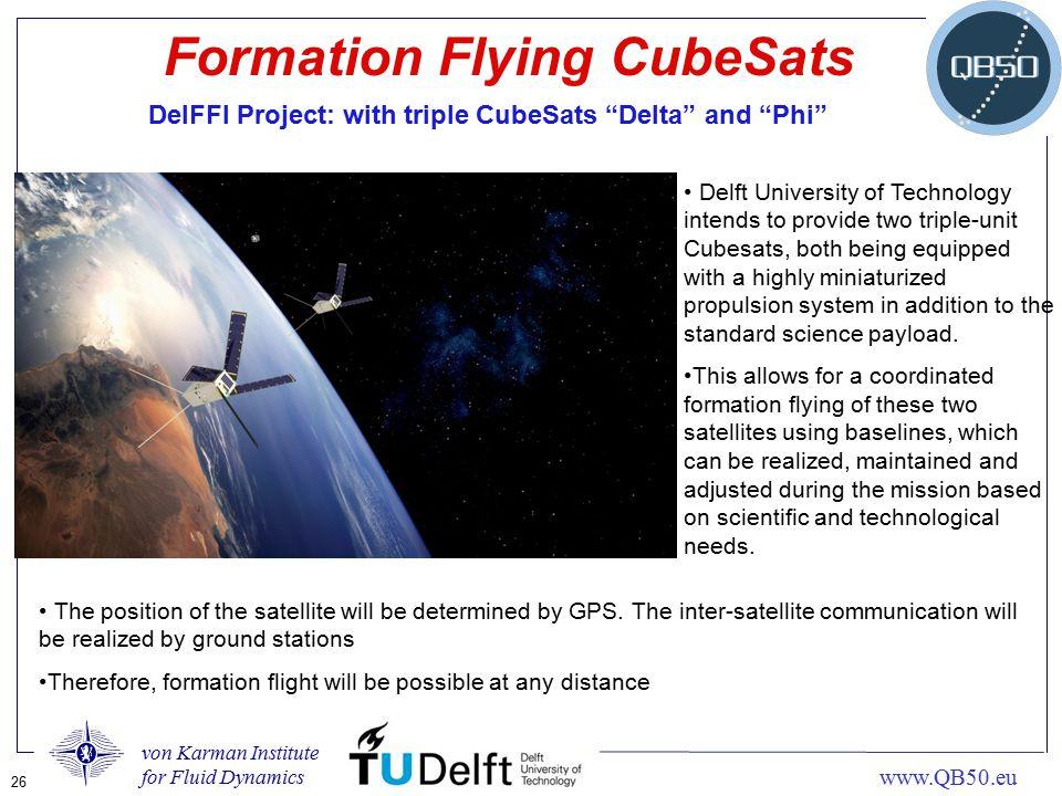 "von Karman Institute for Fluid Dynamics 26 www.QB50.eu Formation Flying CubeSats DelFFI Project: with triple CubeSats ""Delta"" and ""Phi"" Delft Universi"