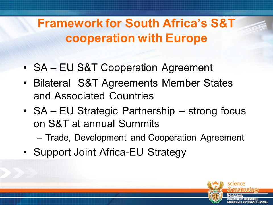 Framework for South Africa's S&T cooperation with Europe SA – EU S&T Cooperation Agreement Bilateral S&T Agreements Member States and Associated Count