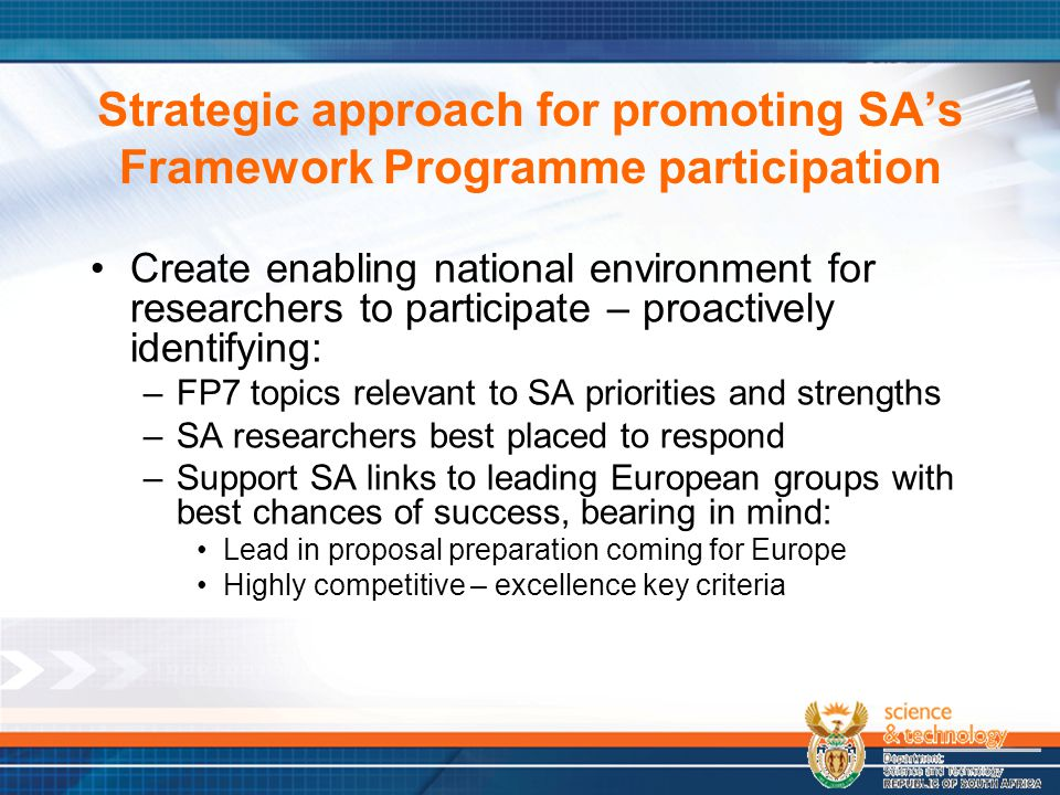 Strategic approach for promoting SA's Framework Programme participation Create enabling national environment for researchers to participate – proactiv