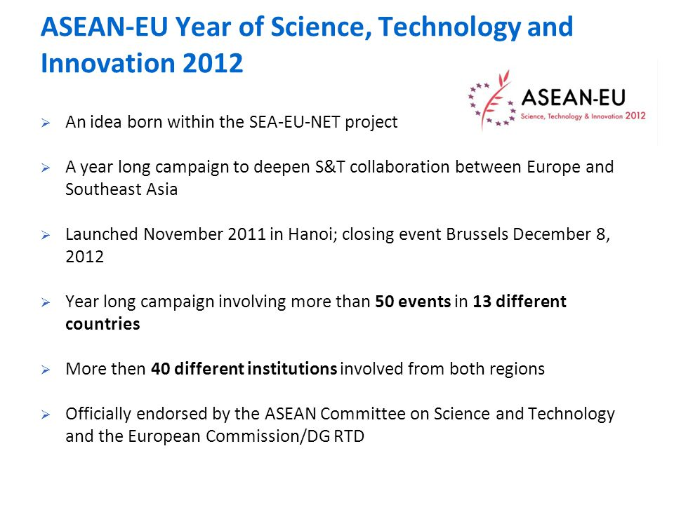  An idea born within the SEA-EU-NET project  A year long campaign to deepen S&T collaboration between Europe and Southeast Asia  Launched November