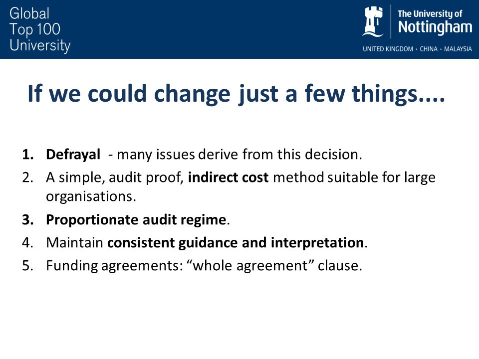 If we could change just a few things.... 1.Defrayal - many issues derive from this decision. 2.A simple, audit proof, indirect cost method suitable fo