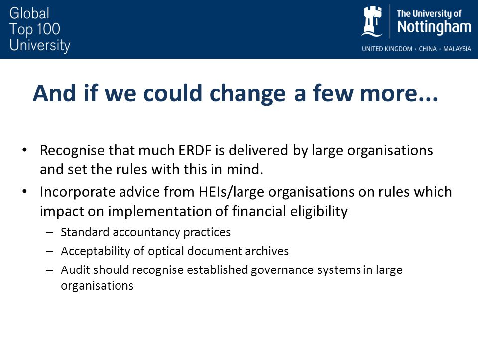 And if we could change a few more... Recognise that much ERDF is delivered by large organisations and set the rules with this in mind. Incorporate adv