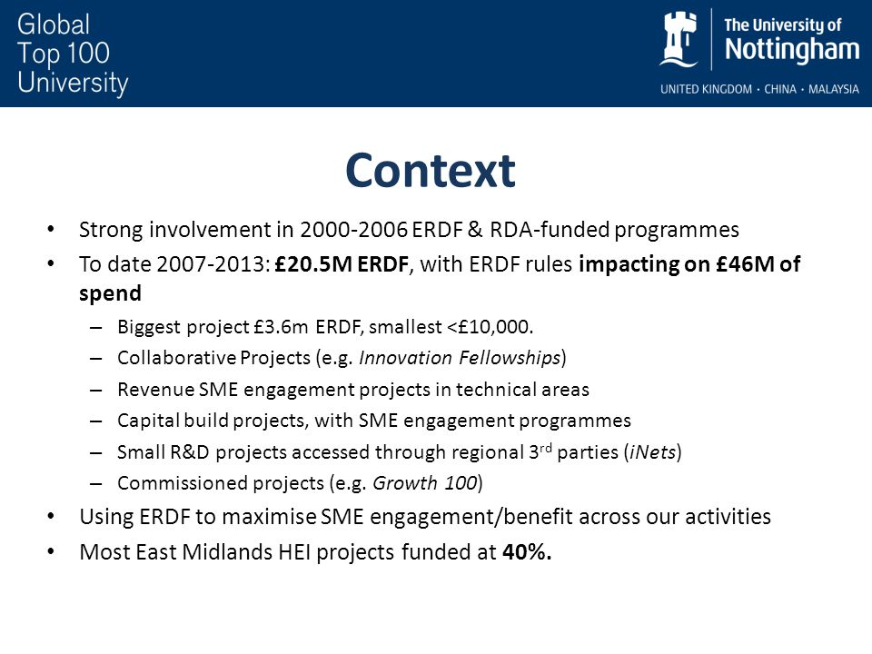 Context Strong involvement in 2000-2006 ERDF & RDA-funded programmes To date 2007-2013: £20.5M ERDF, with ERDF rules impacting on £46M of spend – Bigg