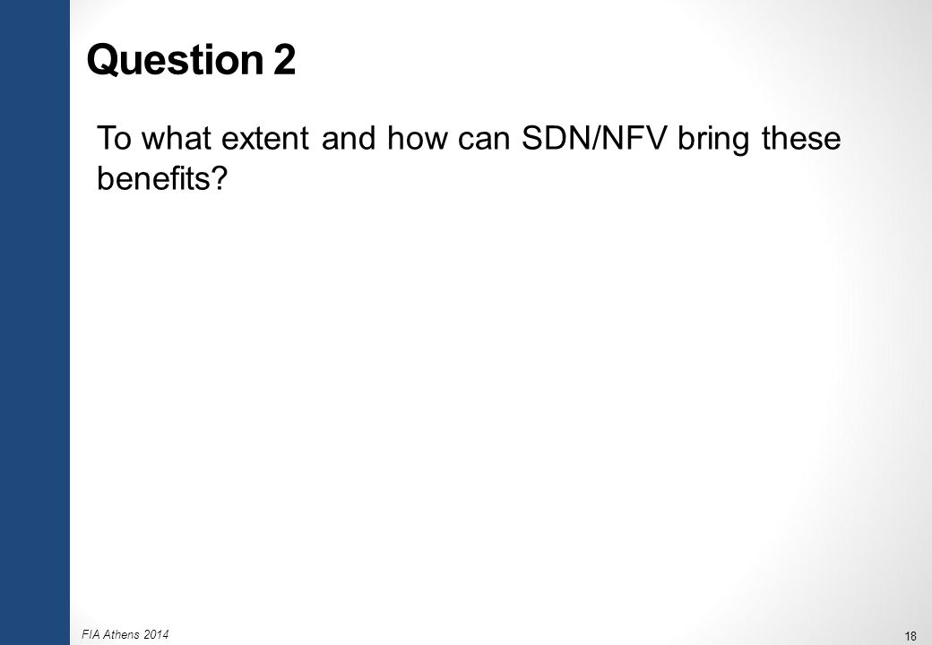 FIA Athens 2014 18 Question 2 To what extent and how can SDN/NFV bring these benefits
