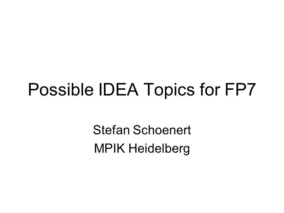Possible IDEA Topics for FP7 Stefan Schoenert MPIK Heidelberg