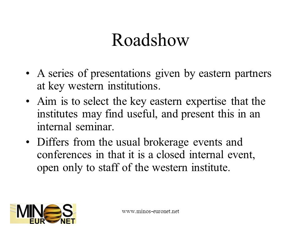 www.minos-euronet.net Roadshow A series of presentations given by eastern partners at key western institutions.