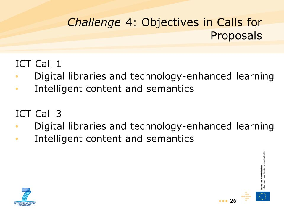 26 ICT Call 1 Digital libraries and technology-enhanced learning Intelligent content and semantics ICT Call 3 Digital libraries and technology-enhance