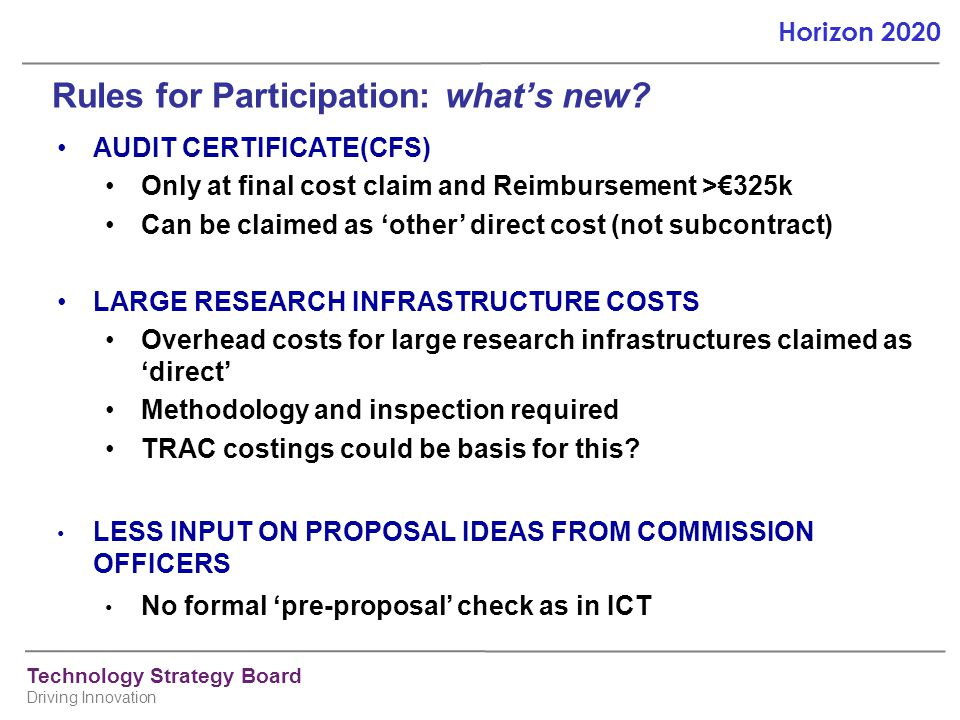 Technology Strategy Board Driving Innovation Horizon 2020 Rules for Participation: what's new? AUDIT CERTIFICATE(CFS) Only at final cost claim and Rei