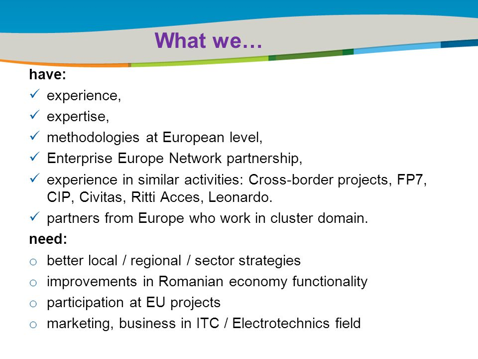 Title of the presentation | Date |‹#› have: experience, expertise, methodologies at European level, Enterprise Europe Network partnership, experience in similar activities: Cross-border projects, FP7, CIP, Civitas, Ritti Acces, Leonardo.