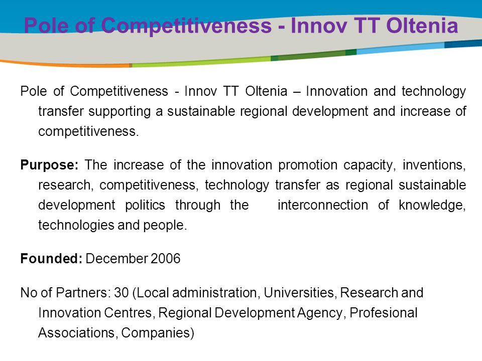 Title of the presentation | Date |‹#› Pole of Competitiveness - Innov TT Oltenia Pole of Competitiveness - Innov TT Oltenia – Innovation and technology transfer supporting a sustainable regional development and increase of competitiveness.