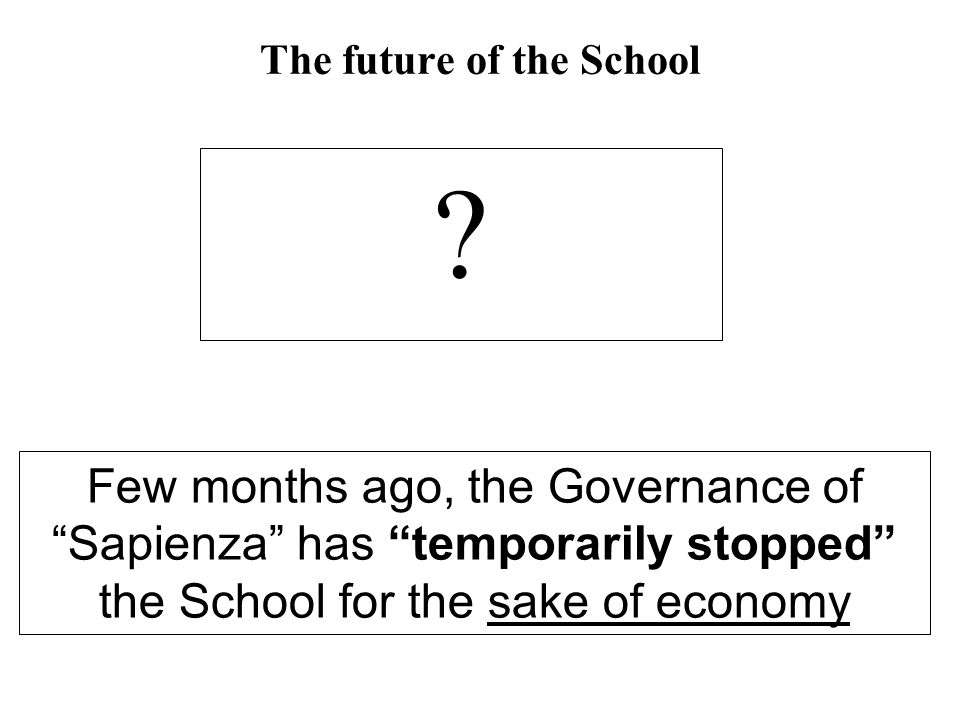 "The future of the School ? Few months ago, the Governance of ""Sapienza"" has ""temporarily stopped"" the School for the sake of economy"