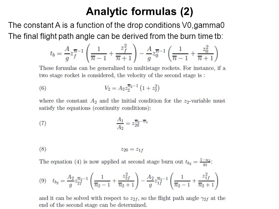 Analytic formulas (2) The constant A is a function of the drop conditions V0,gamma0 The final flight path angle can be derived from the burn time tb: