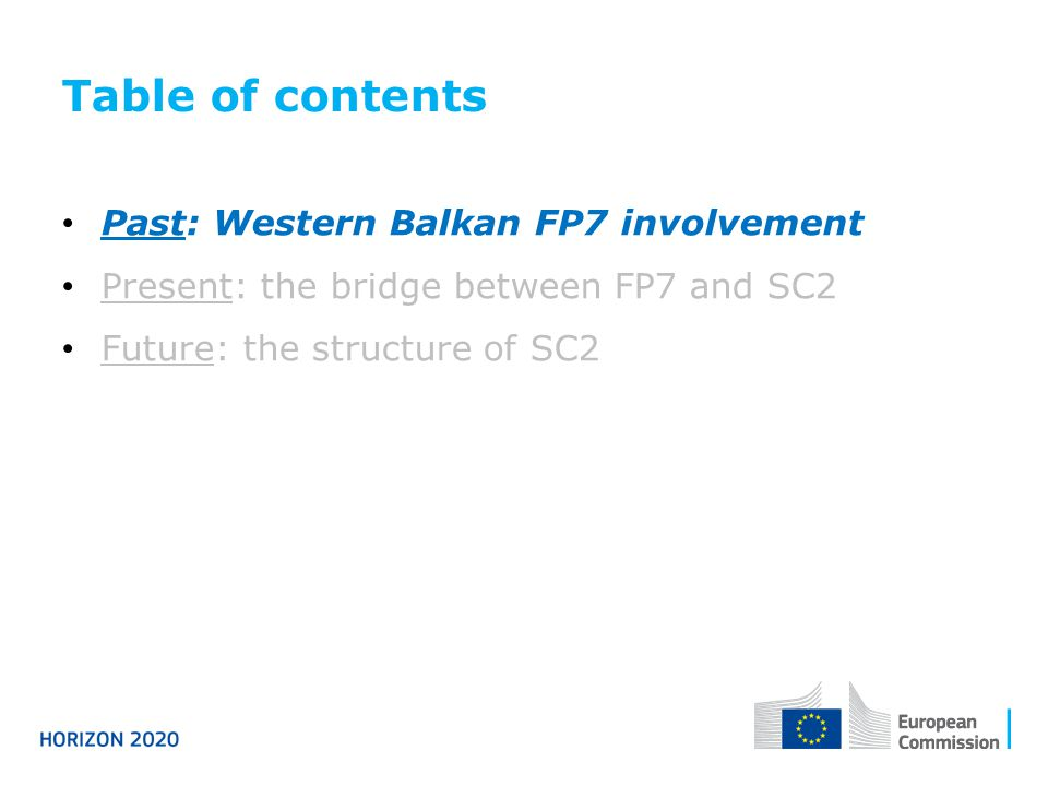 Table of contents Past: Western Balkan FP7 involvement Present: the bridge between FP7 and SC2 Future: the structure of SC2