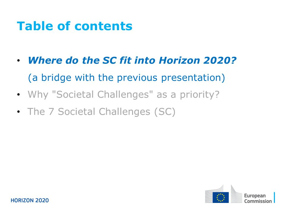 Table of contents Where do the SC fit into Horizon 2020? (a bridge with the previous presentation) Why