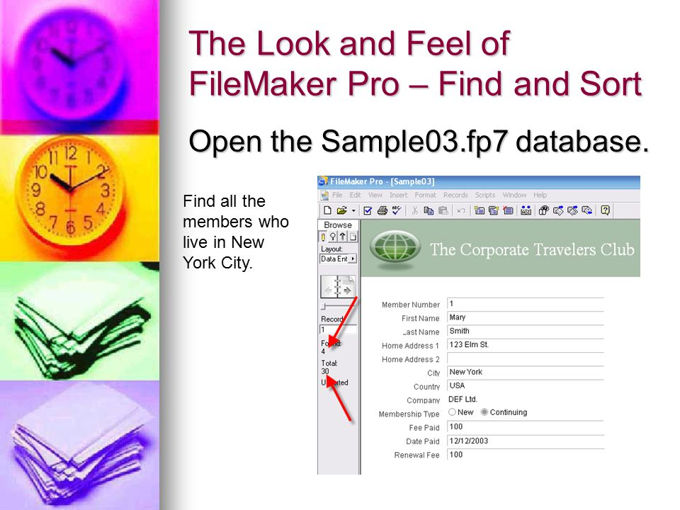 The Look and Feel of FileMaker Pro – Find and Sort Open the Sample03.fp7 database. Find all the members who live in New York City.