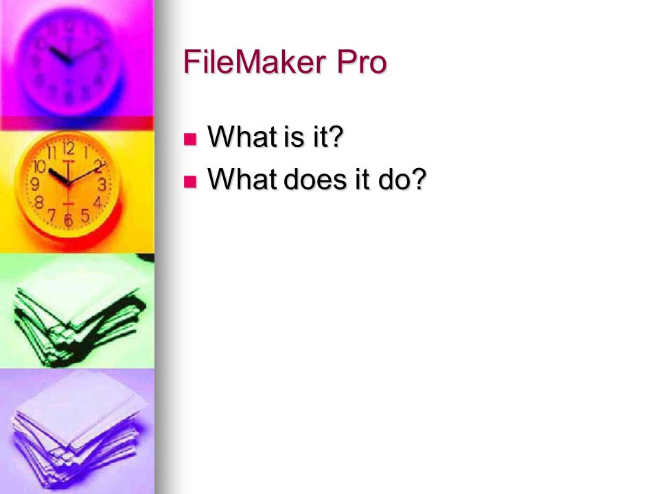 FileMaker Pro What is it? What is it? What does it do? What does it do?