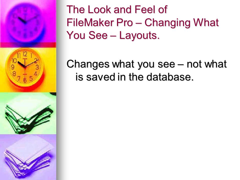 The Look and Feel of FileMaker Pro – Changing What You See – Layouts.