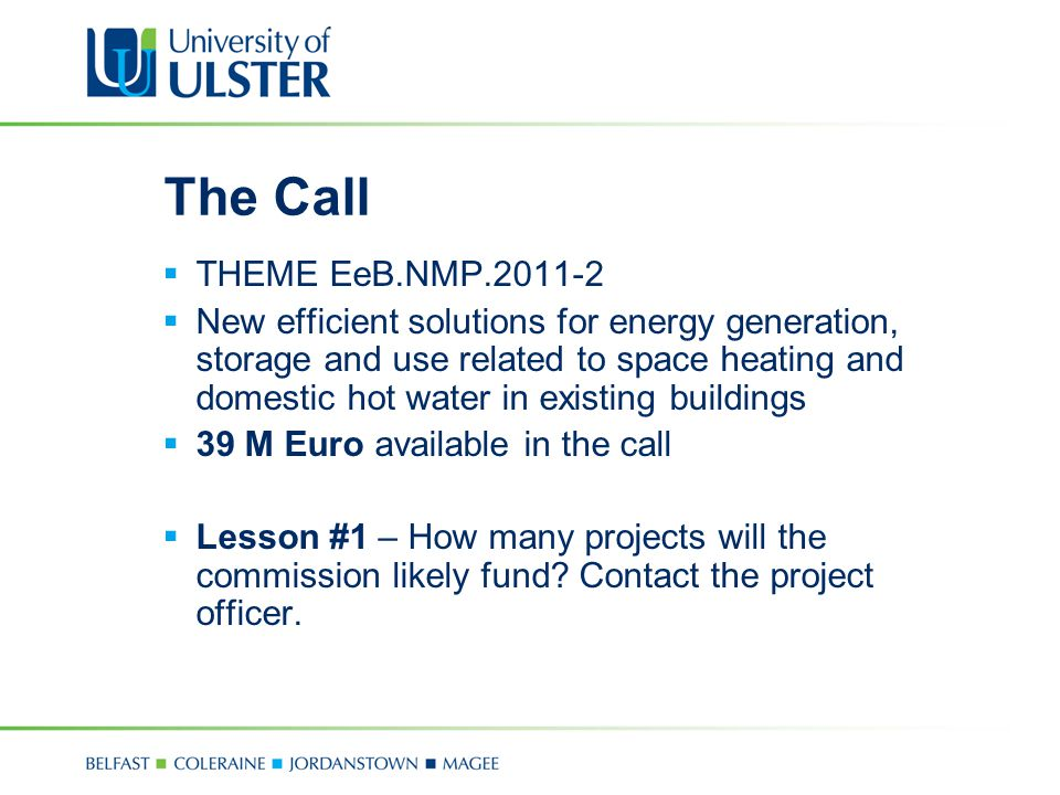 The Call  THEME EeB.NMP.2011-2  New efficient solutions for energy generation, storage and use related to space heating and domestic hot water in existing buildings  39 M Euro available in the call  Lesson #1 – How many projects will the commission likely fund.