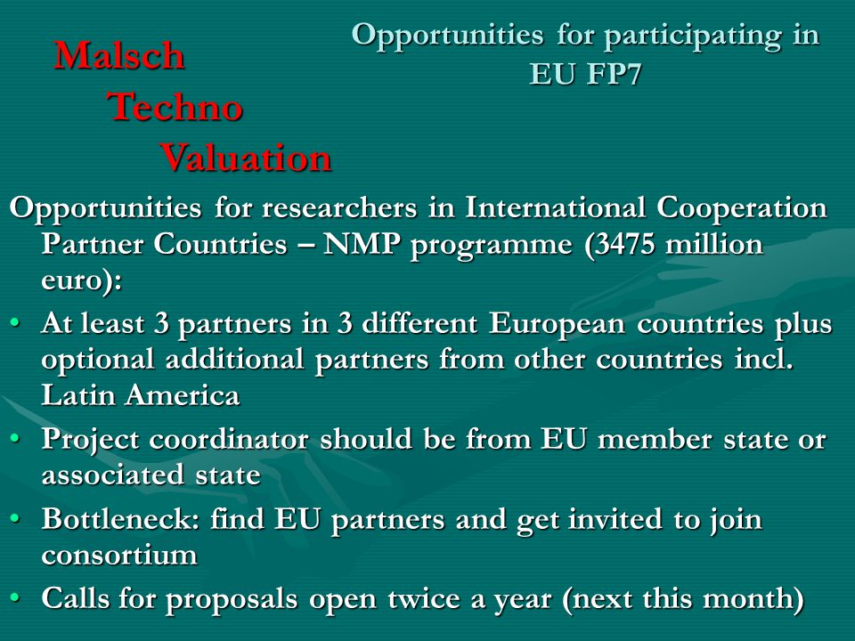 Opportunities for participating in EU FP7 Opportunities for researchers in International Cooperation Partner Countries – NMP programme (3475 million euro): At least 3 partners in 3 different European countries plus optional additional partners from other countries incl.